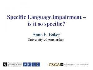 Specific Language impairment is it so specific Anne