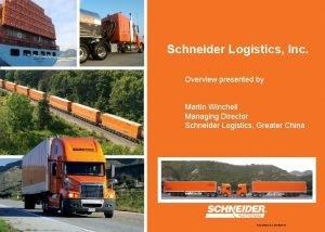 Schneider Logistics Inc Overview presented by Martin Winchell
