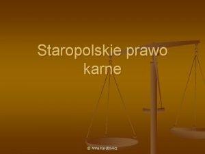 Staropolskie prawo karne Anna Karabowicz Staropolskie prawo karne
