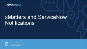 x Matters and Service Now Notifications x Matters
