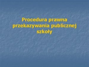 Procedura prawna przekazywania publicznej szkoy Procedura prawna przekazywania