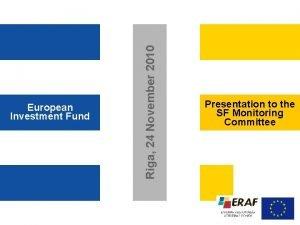 Riga 24 November 2010 European Investment Fund Presentation