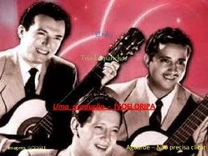 El reloj Trio los panchos Uma produo IVOFLORIPA