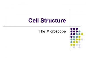 Cell Structure The Microscope Introduction Microscope l l