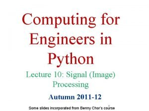 Computing for Engineers in Python Lecture 10 Signal