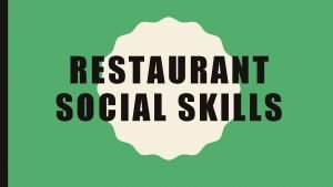 RESTAURANT SOCIAL SKILLS CHOOSING A RESTAURANT There are