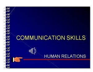 COMMUNICATION SKILLS HUMAN RELATIONS Learning Objectives Explore benefits