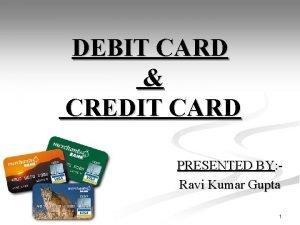 DEBIT CARD CREDIT CARD PRESENTED BY Ravi Kumar