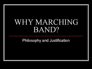 WHY MARCHING BAND Philosophy and Justification Marching Band