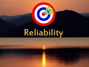 Reliability Reliability w Reliability means repeatability or consistency