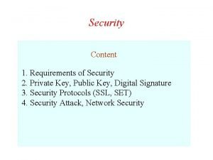 Security Content 1 Requirements of Security 2 Private