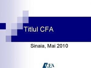 Titlul CFA Sinaia Mai 2010 Programul CFA Titlul
