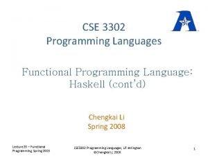 CSE 3302 Programming Languages Functional Programming Language Haskell