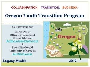 COLLABORATION TRANSITION SUCCESS Oregon Youth Transition Program PRESENTED