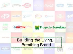 Building the Living Breathing Brand BRAND IS NOT