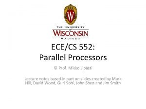 ECECS 552 Parallel Processors Prof Mikko Lipasti Lecture