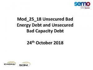 Mod2518 Unsecured Bad Energy Debt and Unsecured Bad