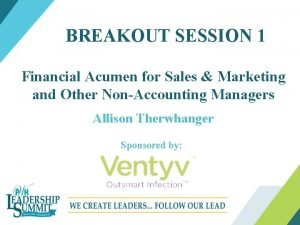 BREAKOUT SESSION 1 Financial Acumen for Sales Marketing