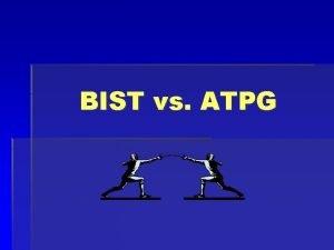 BIST vs ATPG Introduction ATPG Automatic Test Pattern