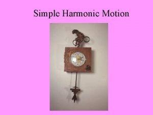 Simple Harmonic Motion Simple harmonic motion SHM refers