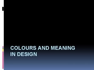 COLOURS AND MEANING IN DESIGN Harmonious Colours that