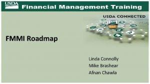 FMMI Roadmap Linda Connolly Mike Brashear Afnan Chawla