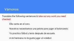 Vmonos Translate the following sentences take out any