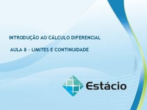 INTRODUO AO CLCULO DIFERENCIAL AULA 8 LIMITES E