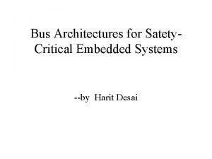 Bus Architectures for Satety Critical Embedded Systems by