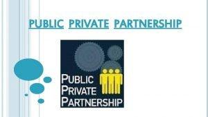 PUBLIC PRIVATE PARTNERSHIP DEFINITION Public PPP Private Publicprivate