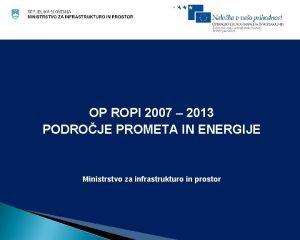 OP ROPI 2007 2013 PODROJE PROMETA IN ENERGIJE