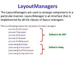 Layout Managers The Layout Managers are used to