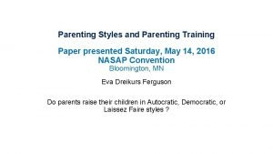 Parenting Styles and Parenting Training Paper presented Saturday