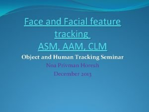 Face and Facial feature tracking ASM AAM CLM