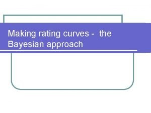 Making rating curves the Bayesian approach Rating curves
