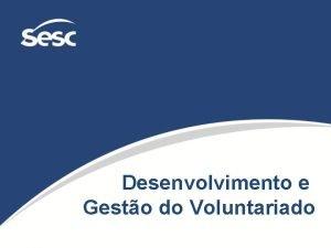 Desenvolvimento e Gesto do Voluntariado ROTEIRO Conceito Histrico