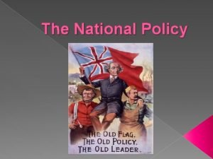 The National Policy What was the National Policy