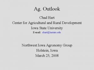Ag Outlook Chad Hart Center for Agricultural and