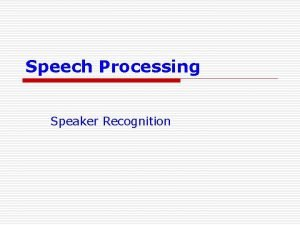 Speech Processing Speaker Recognition Speaker Recognition u Definitions