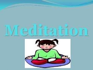 Meditation What is Meditation Meditation is an experience