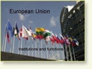 European Union Institutions and functions EU institutions EU