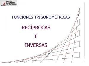FUNCIONES TRIGONOMTRICAS RECPROCAS E INVERSAS 1 CONTENIDO 1