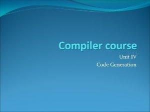 Compiler course Unit IV Code Generation Outline Code
