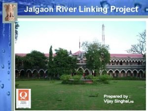 Jalgaon River Linking Project River Linking Project Why