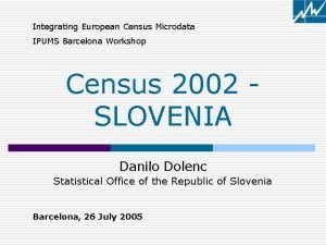Integrating European Census Microdata IPUMS Barcelona Workshop Census