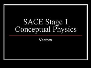 SACE Stage 1 Conceptual Physics Vectors Vector and