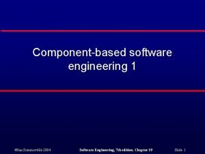 Componentbased software engineering 1 Ian Sommerville 2004 Software