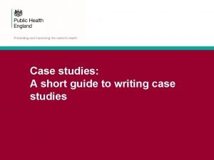 Case studies A short guide to writing case