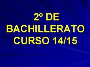 2 DE BACHILLERATO CURSO 1415 2 DE BACHILLERATO