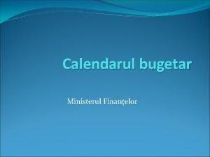 Calendarul bugetar Ministerul Finanelor Termenele principale In vigoare